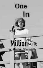One In A Million (Book 1) by Master_Silence27