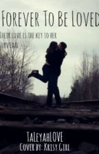 Forever To Be Loved by _TaLeyahLOVE