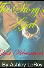 The Story of a Girl (A Ghost Adventures Story) by Americus1111