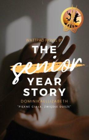 The Senior Year Story by DominikaEllizabeth