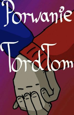 Porwanie- TordTom by SinniDesu