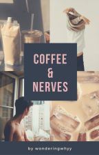 Coffee & Nerves (boyxboy) by wonderingwhyy
