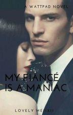 My Fiancé is a Maniac by LovelyMeiixii