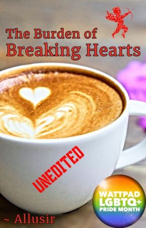The Burden of Breaking Hearts [Unedited] by Allusir