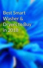 Best Smart Washer & Dryers to Buy in 2018 by WashersandDryersMust