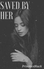 Saved By Her (Camila Cabello Fanfic) by PrincexxBlack
