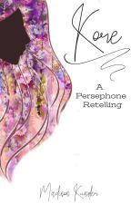 Kore || A Hades and Persephone Retelling by madisonkunzler