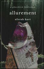 Allurement    A Ghostbird Fanfic by Aferah