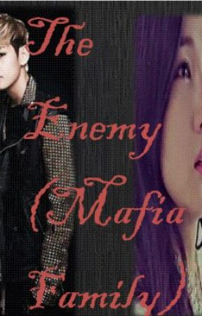 The Enemy  (Mafia Family) by Mixsyuuh