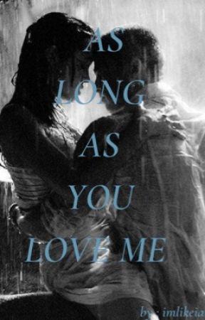 As Long As You Love me by imlikeiam