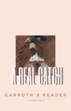A real CATCH (Garroth x Reader) by fanficceteral