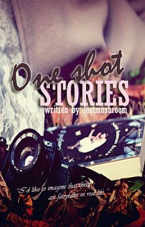A Collection of ONE SHOT STORIES. by lostmushroom