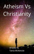 Atheism VS Christianity by TaniaMckenzie