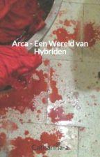 Arca - Het Begin van de Hybriden - Boek 1 by Catharina-a