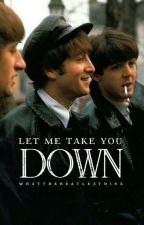 let me take you down || McLennon by whatthebeatlesthink