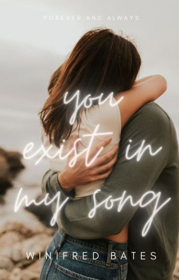 You Exist In My Song