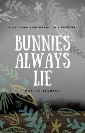 Bunnies Always Lie (July Camp NaNoWriMo 2018 MuseFic Prequel) by MarthaBechtel