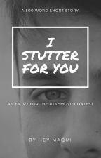 I Stutter For You #TKBMovieContest by Solipathy