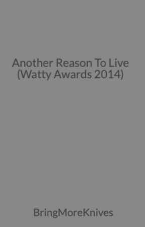 Another Reason To Live (Watty Awards 2014) by BringMoreKnives