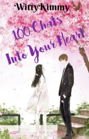 100 Chats Into Your Heart by WittyKimmy