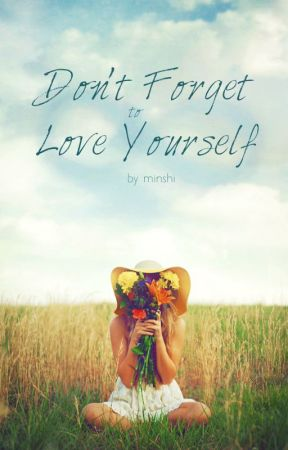 Don't Forget to Love Yourself by MiNsHi