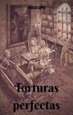 Torturas perfectas by emiliol99