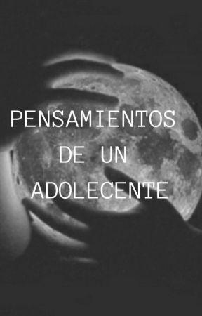 Pensamientos De Un Adolecente  by Anonima_1608