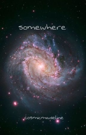 Somewhere by cosmicmadeline