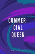 Commercial Queen(Completed) by astral12_