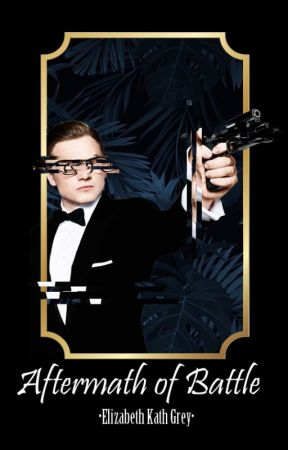 Aftermath of Battle  ➳| Kingsman ·Eggsy Unwin· by elizabethkathgrey
