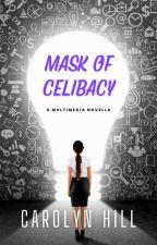 Mask of Celibacy: A Multimedia Novella by Carolyn_Hill