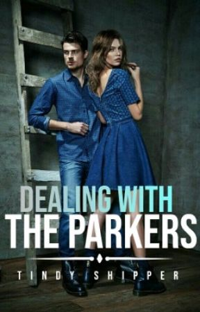 Dealing with the Parkers( Dating Mr.Parker #2) by tindy-shipper