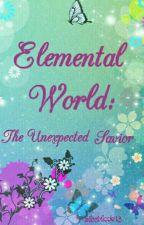 Elemental World: The Unexpected Savior ni MissNicole13