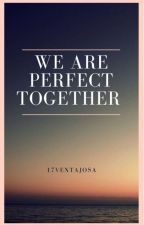 We Are perfect together (COMPLETED) by Giluilong05