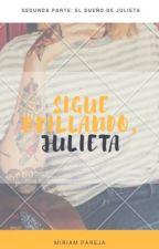 Sigue brillando, Julieta. (Segunda parte #ESDJ) by Miriam0019