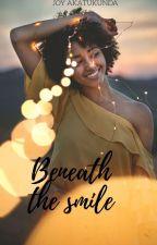 BENEATH THE SMILE  by JoyAkatukunda