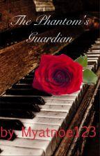 The Phantom's Guardian (the Phantom of the Opera fan fiction) by Myatnoe123