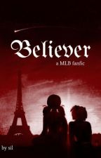 Believer || MLB Fanfic ✓ by ur_fave_ship