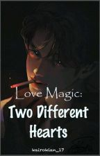 Love Magic: Two Different Hearts by kairokian_17