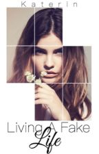 Living A Fake Life (Slowly Editing) by kater1n