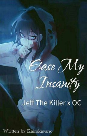 Erase My Insanity (Jeff The Killer X OC) SUDAH TERBIT!! by ArlenzaDarren