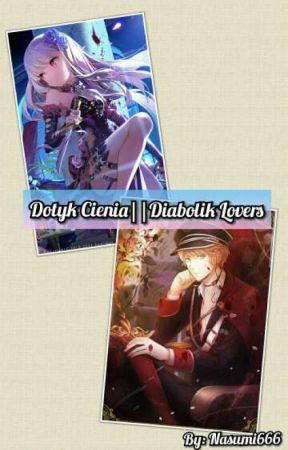 Dotyk Cienia||Diabolik Lovers by Nasumi666