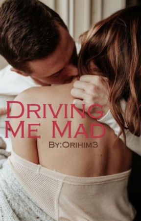 Driving Me Mad √ (COMPELETED) by Orihim3