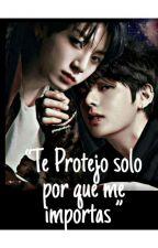 Te Protejo Solo Por Que Me Importas by SumiLee031020