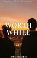Worthwhile by allthelovePx