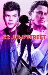 22 Jumpstreet x reader cover