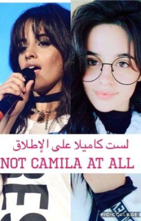 لست كاميلا على الإطلاق not Camila at all  by camrenfanficc