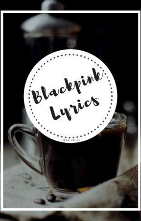 BLACKPINK LYRICS by JJKOnlyBliss