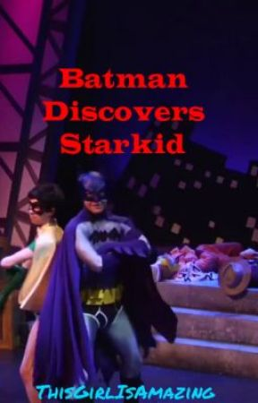 Batman Discovers Starkid by ThisGirlIsAmazing