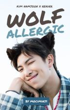 Wolf Allergic ✔ | Kim Namjoon x Reader by mociminji